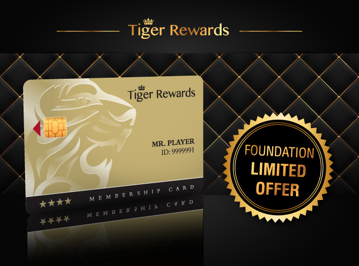 :  Unlock everything the Tiger Palace casino has to offer. Get exclusive casino benefits & special privileges with our Foundation Member Offer available exclusively to hotel pay & stay guests.